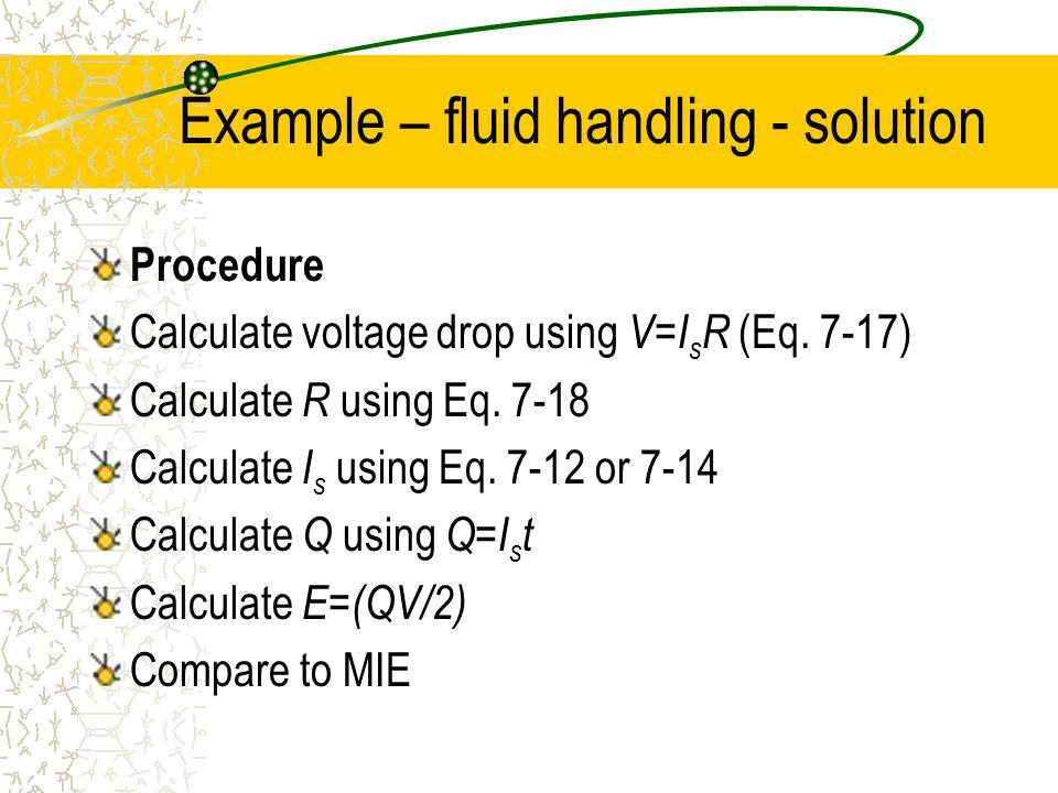 Example – fluid handling - solution Procedure Calculate voltage drop using V=I s R (Eq.