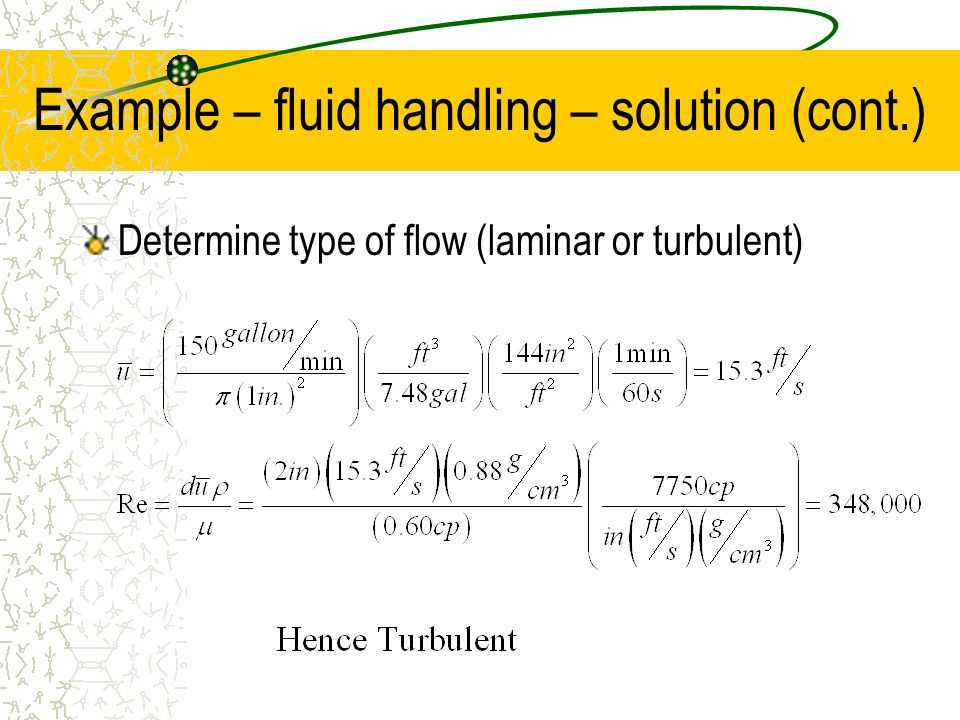 Example – fluid handling – solution (cont.) Determine type of flow (laminar or turbulent)