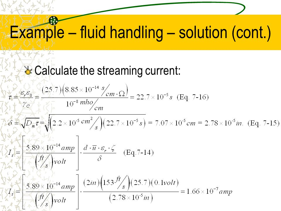 Example – fluid handling – solution (cont.) Calculate the streaming current: