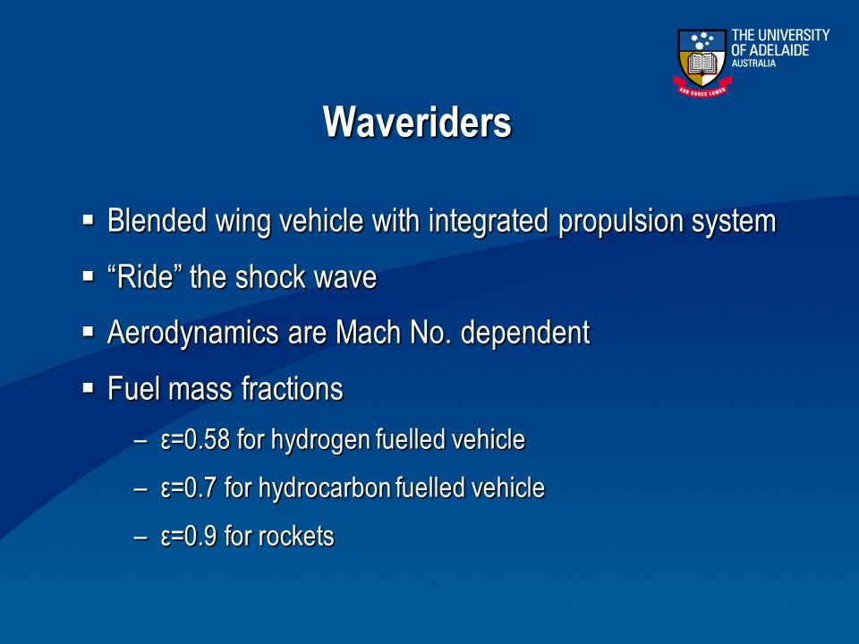"""Waveriders  Blended wing vehicle with integrated propulsion system  """"Ride"""" the shock wave  Aerodynamics are Mach No. dependent  Fuel mass fraction"""