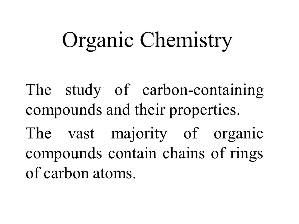 Organic Chemistry The study of carbon-containing compounds and their properties.