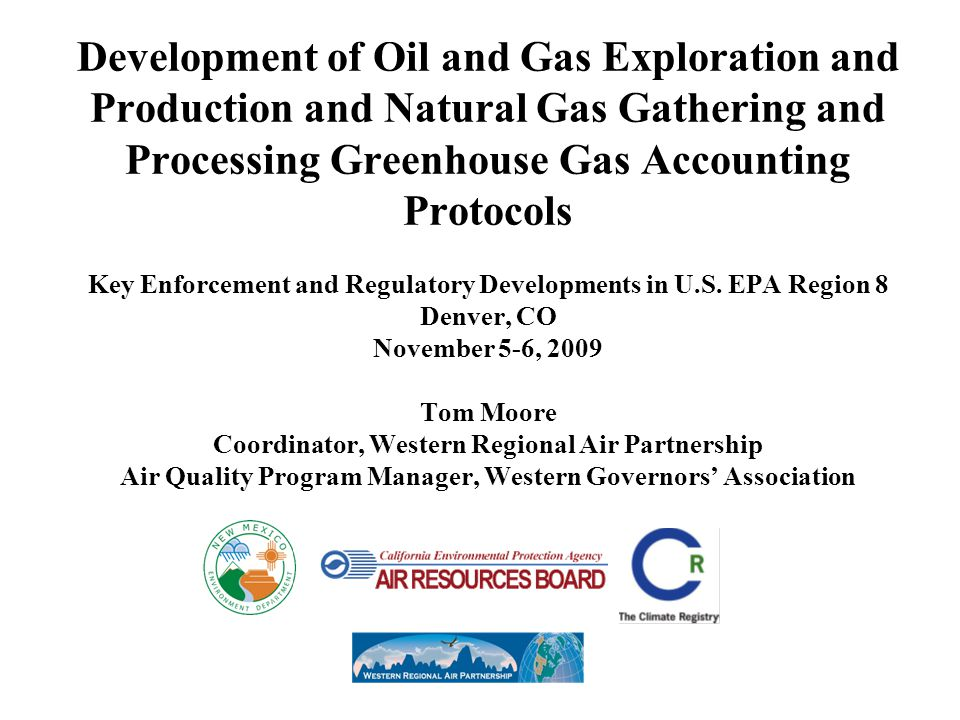 Development of Oil and Gas Exploration and Production and Natural Gas Gathering and Processing Greenhouse Gas Accounting Protocols Key Enforcement and Regulatory Developments in U.S.