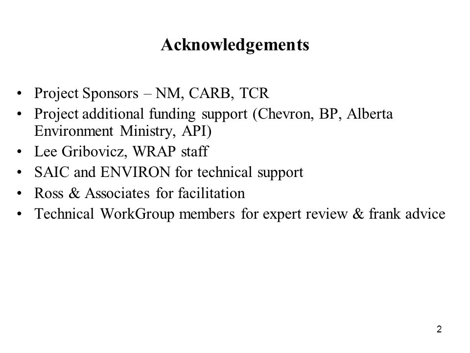 2 Acknowledgements Project Sponsors – NM, CARB, TCR Project additional funding support (Chevron, BP, Alberta Environment Ministry, API) Lee Gribovicz, WRAP staff SAIC and ENVIRON for technical support Ross & Associates for facilitation Technical WorkGroup members for expert review & frank advice