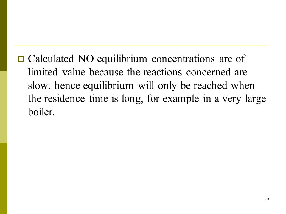 28  Calculated NO equilibrium concentrations are of limited value because the reactions concerned are slow, hence equilibrium will only be reached wh