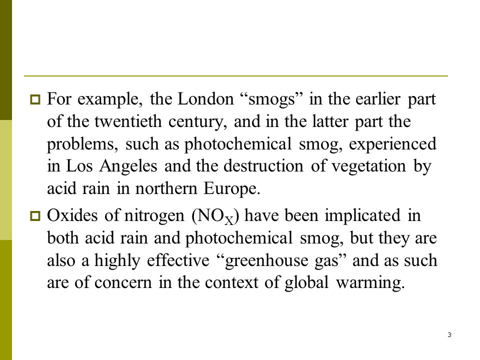 3  For example, the London smogs in the earlier part of the twentieth century, and in the latter part the problems, such as photochemical smog, experienced in Los Angeles and the destruction of vegetation by acid rain in northern Europe.