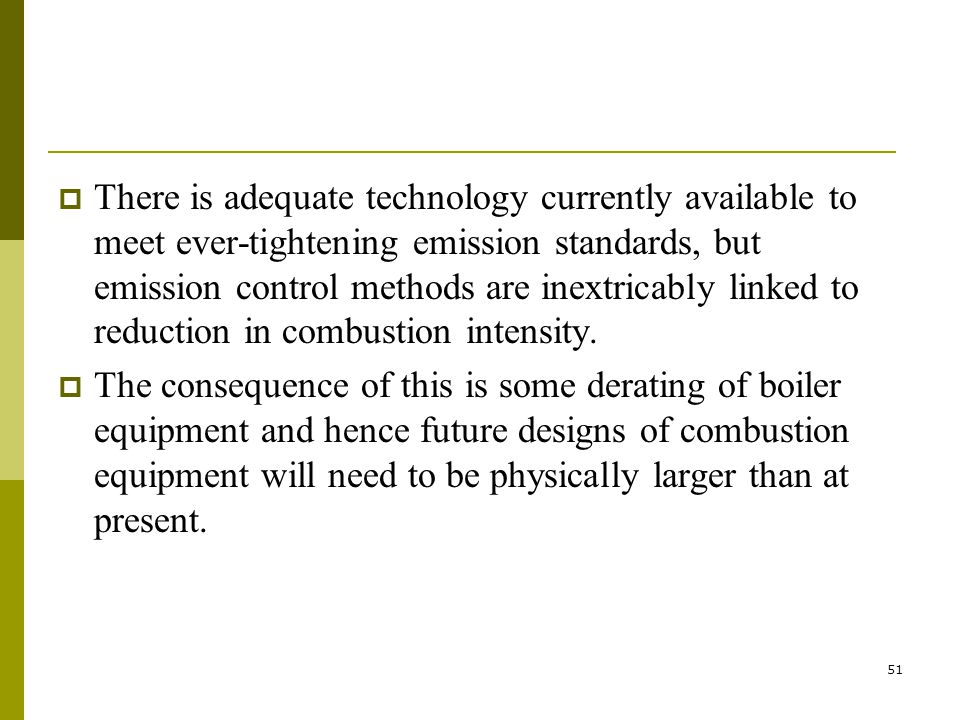 51  There is adequate technology currently available to meet ever-tightening emission standards, but emission control methods are inextricably linked to reduction in combustion intensity.