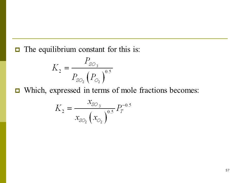 57  The equilibrium constant for this is:  Which, expressed in terms of mole fractions becomes: