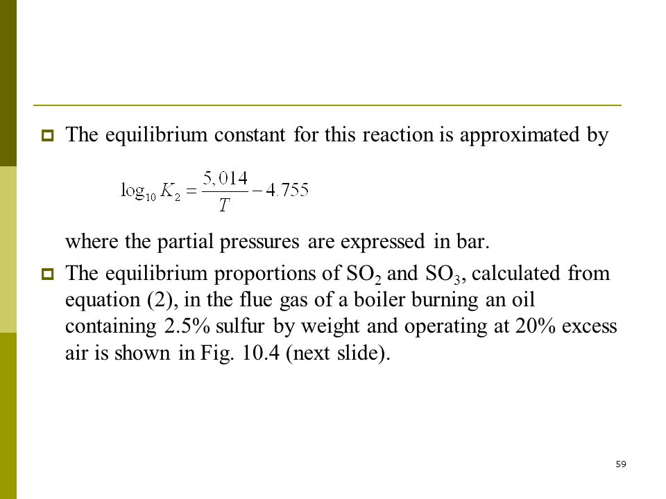 59  The equilibrium constant for this reaction is approximated by where the partial pressures are expressed in bar.
