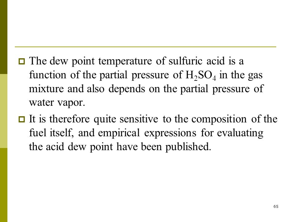 65  The dew point temperature of sulfuric acid is a function of the partial pressure of H 2 SO 4 in the gas mixture and also depends on the partial pressure of water vapor.