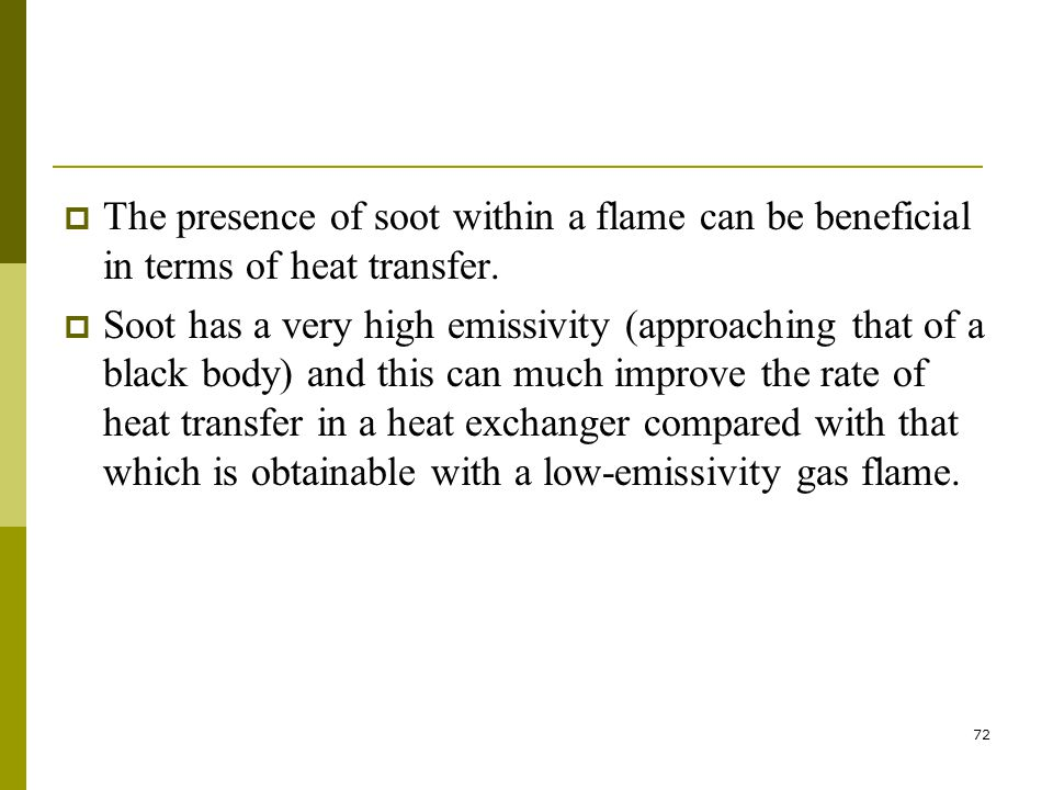 72  The presence of soot within a flame can be beneficial in terms of heat transfer.