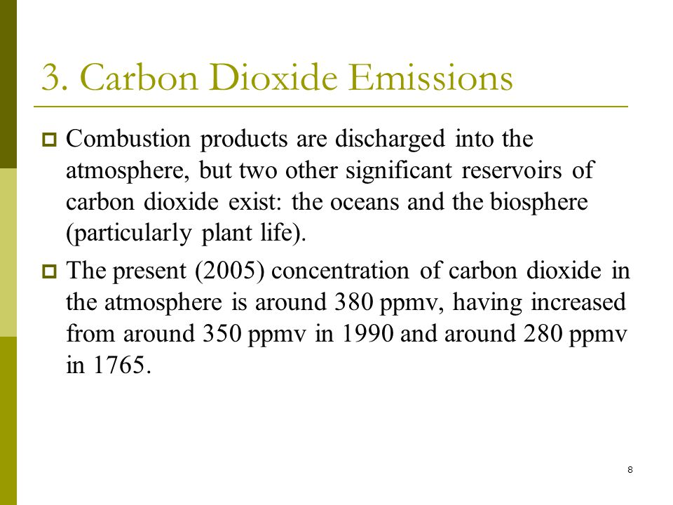 8 3. Carbon Dioxide Emissions  Combustion products are discharged into the atmosphere, but two other significant reservoirs of carbon dioxide exist: