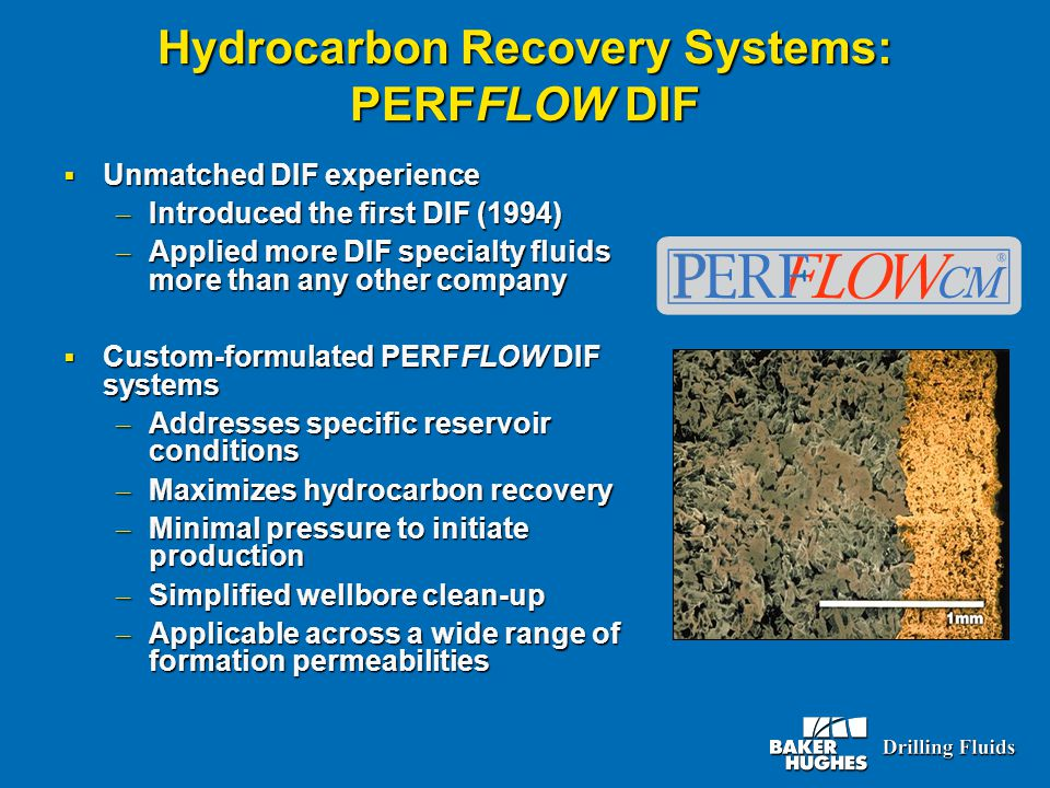 Hydrocarbon Recovery Systems: PERFFLOW DIF  Unmatched DIF experience – Introduced the first DIF (1994) – Applied more DIF specialty fluids more than