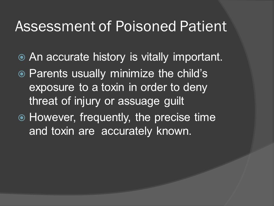 Assessment of Poisoned Patient  An accurate history is vitally important.