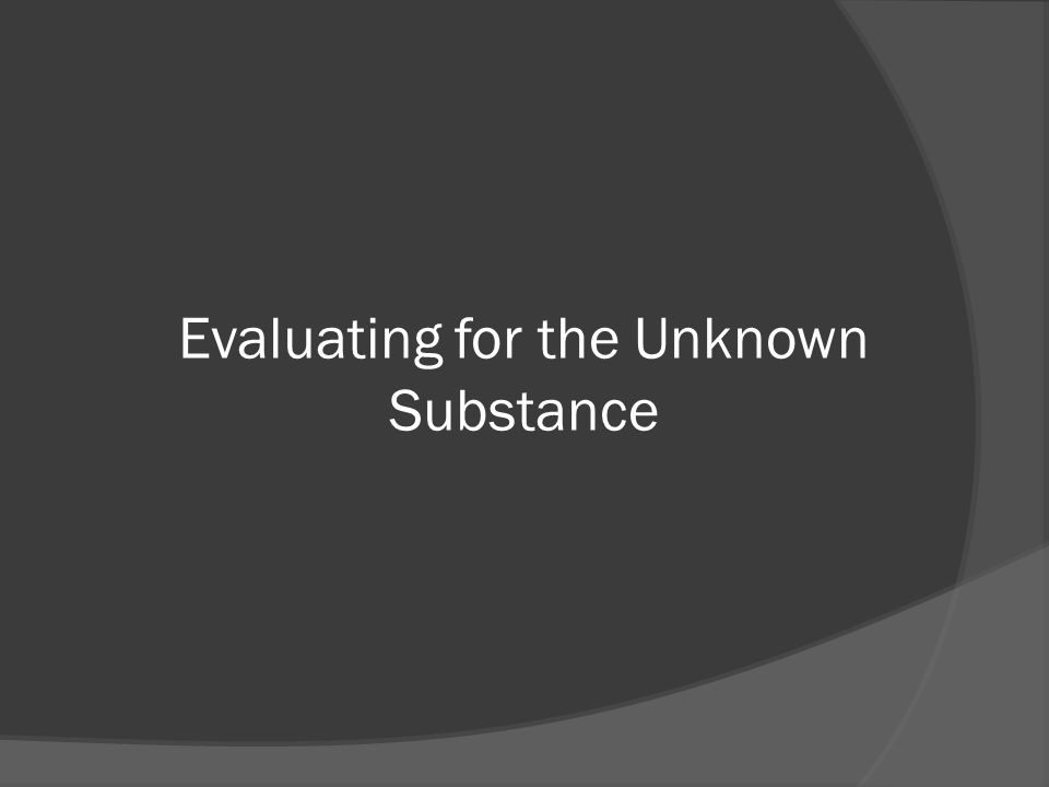 Evaluating for the Unknown Substance