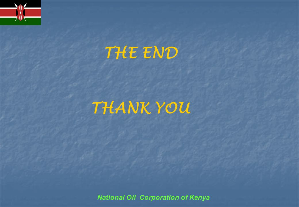 National Oil Corporation of Kenya THE END THANK YOU