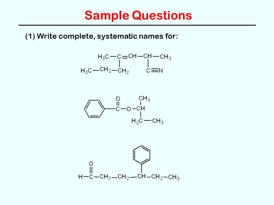 Sample Questions (1) Write complete, systematic names for: