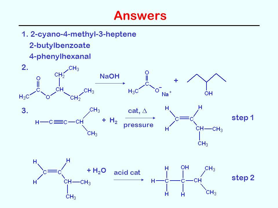 Answers 1. 2-cyano-4-methyl-3-heptene 2-butylbenzoate 4-phenylhexanal 2.