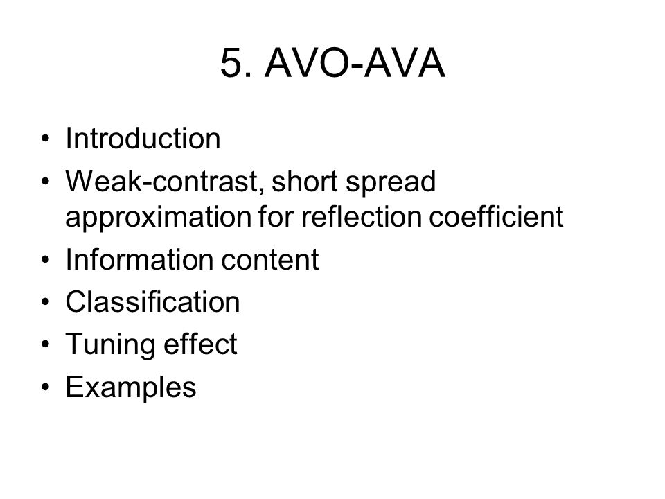 5. AVO-AVA Introduction Weak-contrast, short spread approximation for reflection coefficient Information content Classification Tuning effect Examples