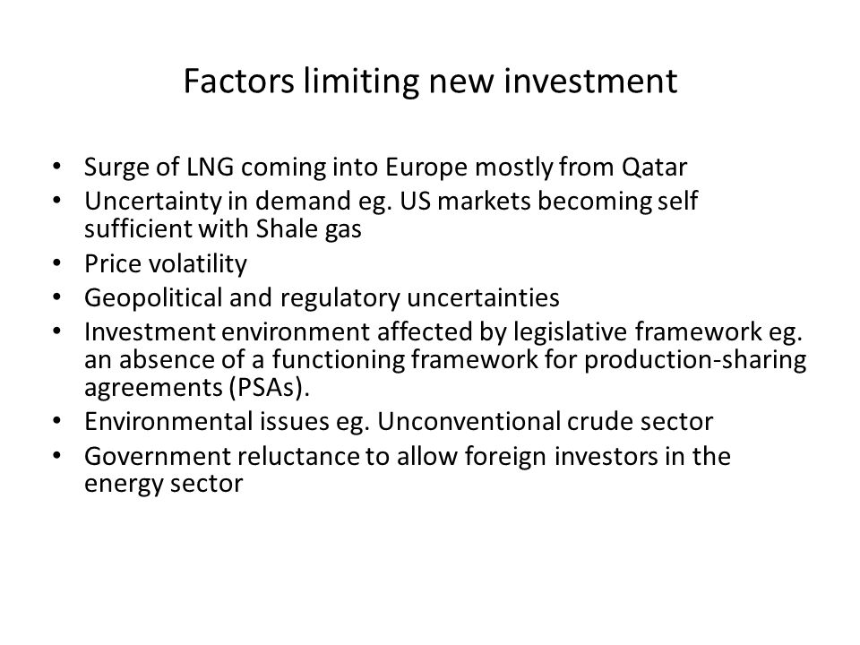Factors limiting new investment Surge of LNG coming into Europe mostly from Qatar Uncertainty in demand eg. US markets becoming self sufficient with S