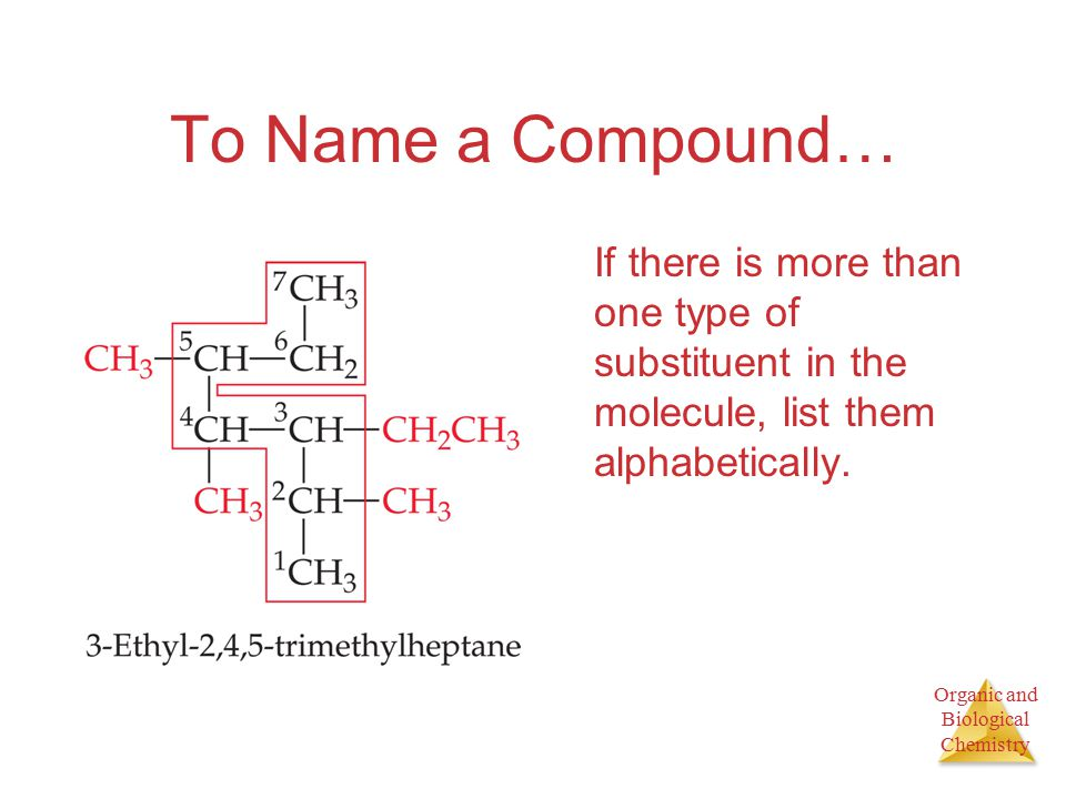 Organic and Biological Chemistry To Name a Compound… If there is more than one type of substituent in the molecule, list them alphabetically.
