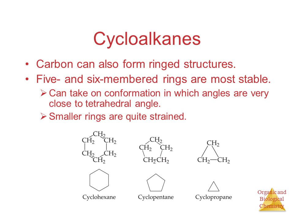 Organic and Biological Chemistry Cycloalkanes Carbon can also form ringed structures.
