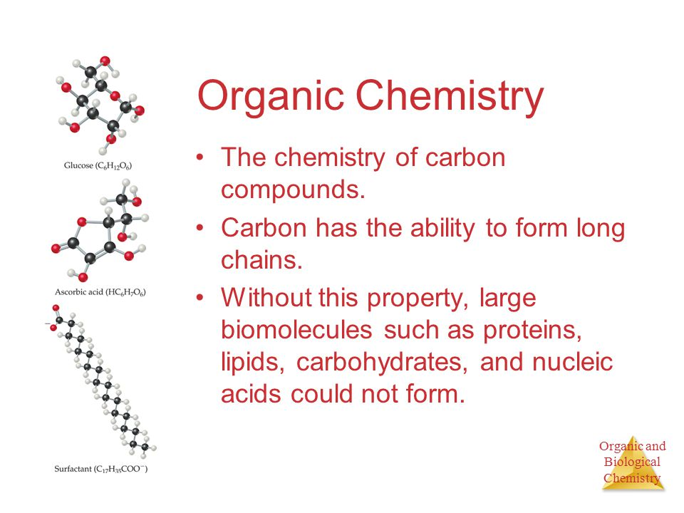 Organic and Biological Chemistry Organic Chemistry The chemistry of carbon compounds.