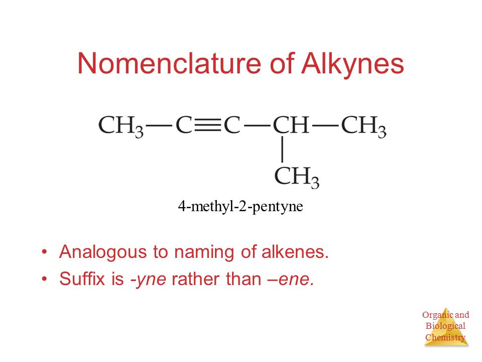 Organic and Biological Chemistry Nomenclature of Alkynes Analogous to naming of alkenes.
