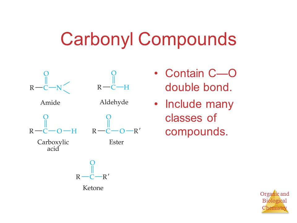 Organic and Biological Chemistry Carbonyl Compounds Contain C—O double bond.