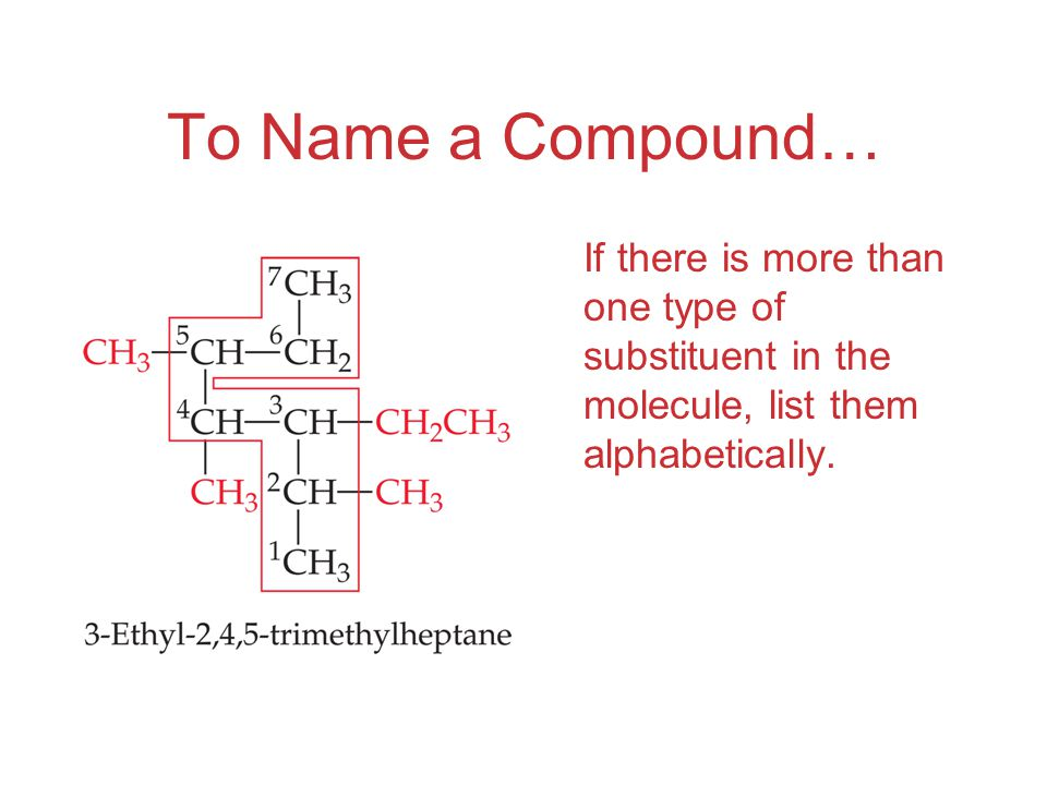 To Name a Compound… If there is more than one type of substituent in the molecule, list them alphabetically.