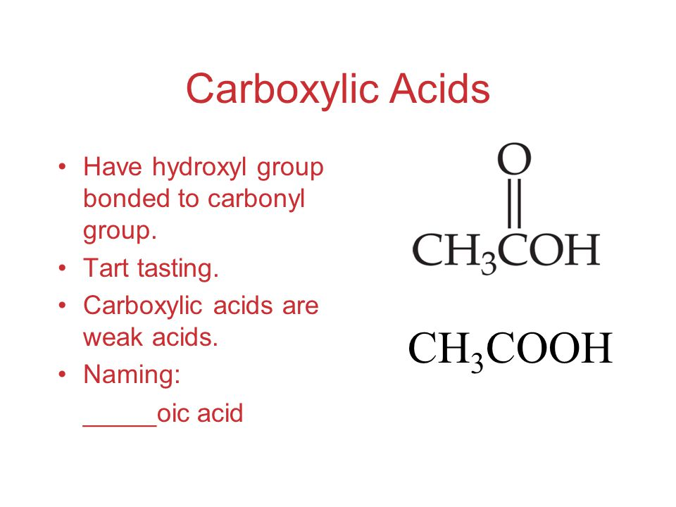 Carboxylic Acids Have hydroxyl group bonded to carbonyl group.