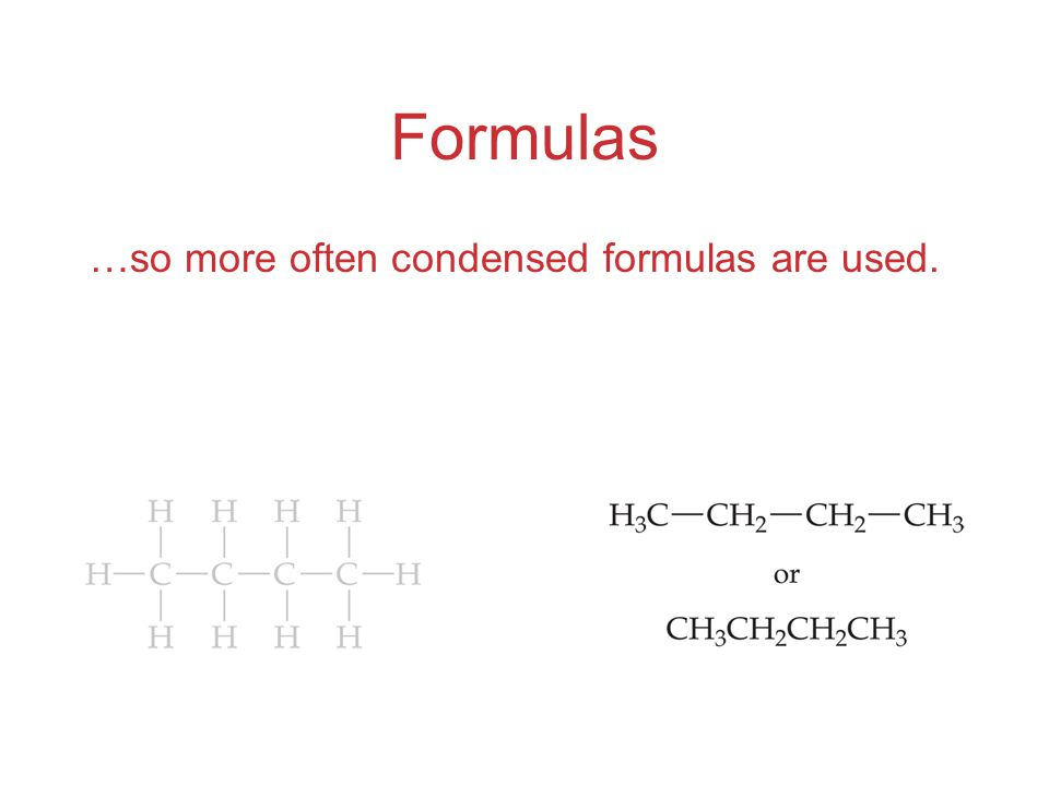 Formulas …so more often condensed formulas are used.