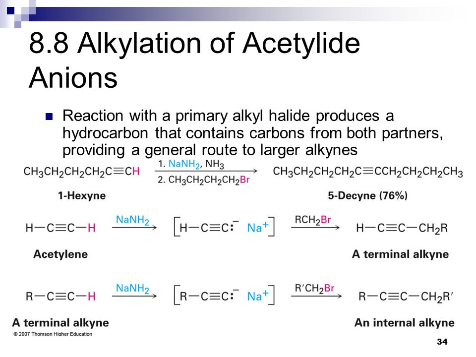 34 8.8 Alkylation of Acetylide Anions Reaction with a primary alkyl halide produces a hydrocarbon that contains carbons from both partners, providing a general route to larger alkynes