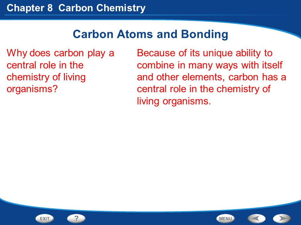 Chapter 8 Carbon Chemistry Carbon Atoms and Bonding Why does carbon play a central role in the chemistry of living organisms? Because of its unique ab