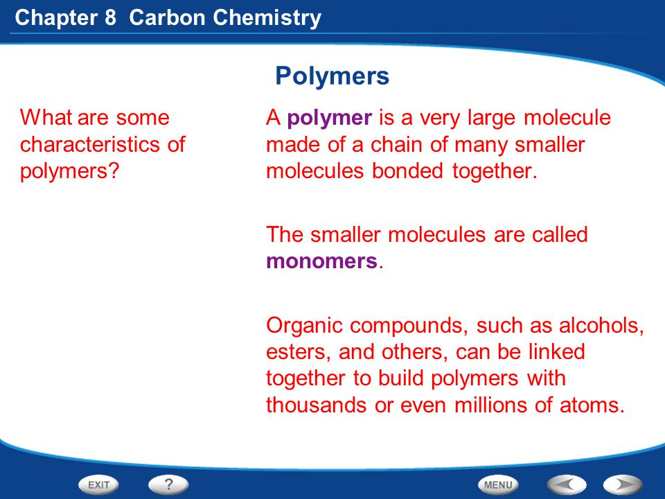 Chapter 8 Carbon Chemistry Polymers What are some characteristics of polymers? A polymer is a very large molecule made of a chain of many smaller mole