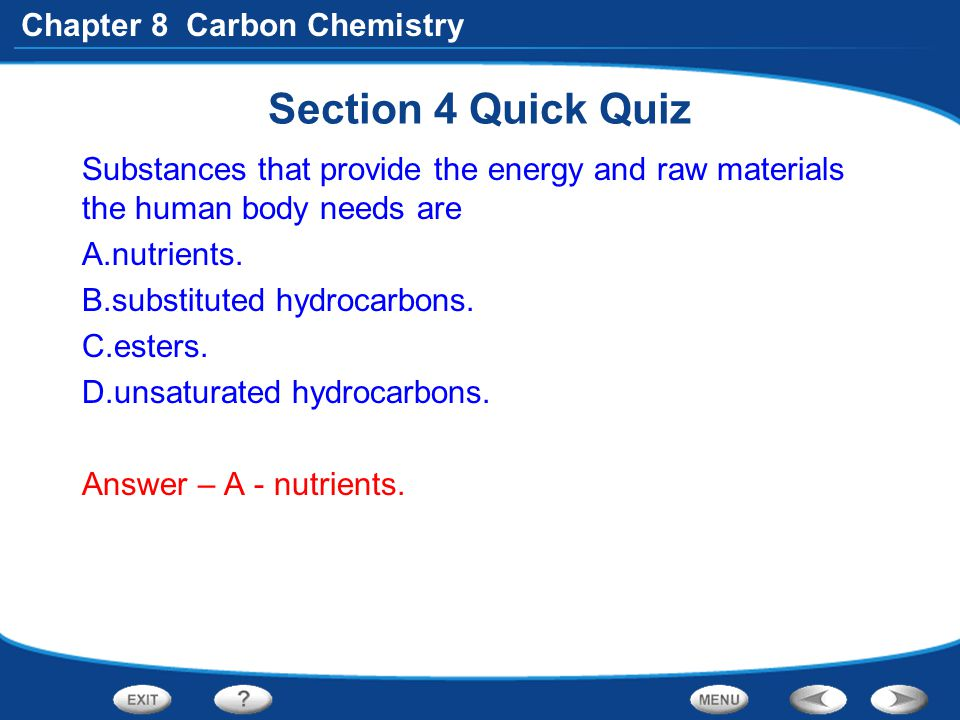 Chapter 8 Carbon Chemistry Section 4 Quick Quiz Substances that provide the energy and raw materials the human body needs are A.nutrients. B.substitut
