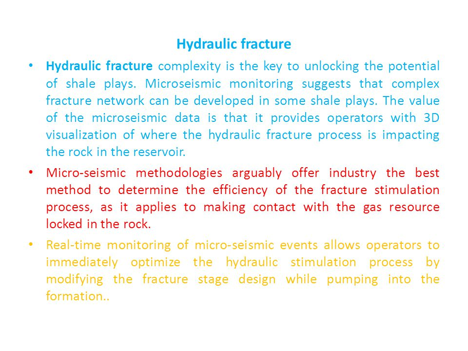 Hydraulic fracture Hydraulic fracture complexity is the key to unlocking the potential of shale plays. Microseismic monitoring suggests that complex f