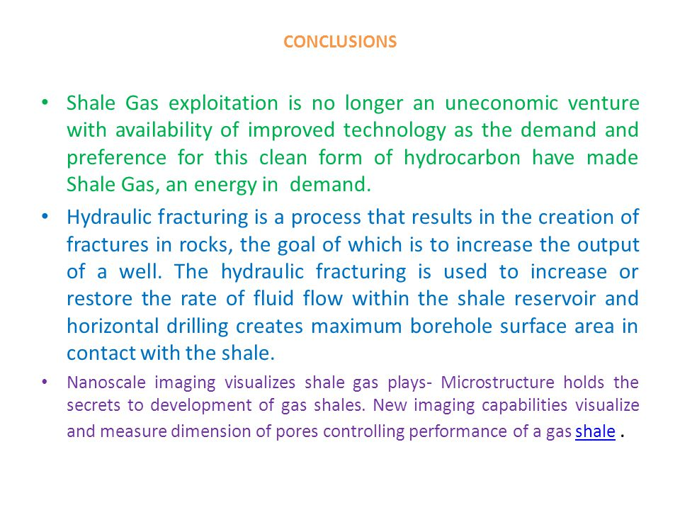 CONCLUSIONS Shale Gas exploitation is no longer an uneconomic venture with availability of improved technology as the demand and preference for this c