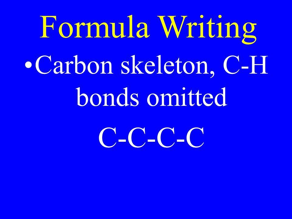 Formula Writing Carbon skeleton, C-H bonds omitted C-C-C-C