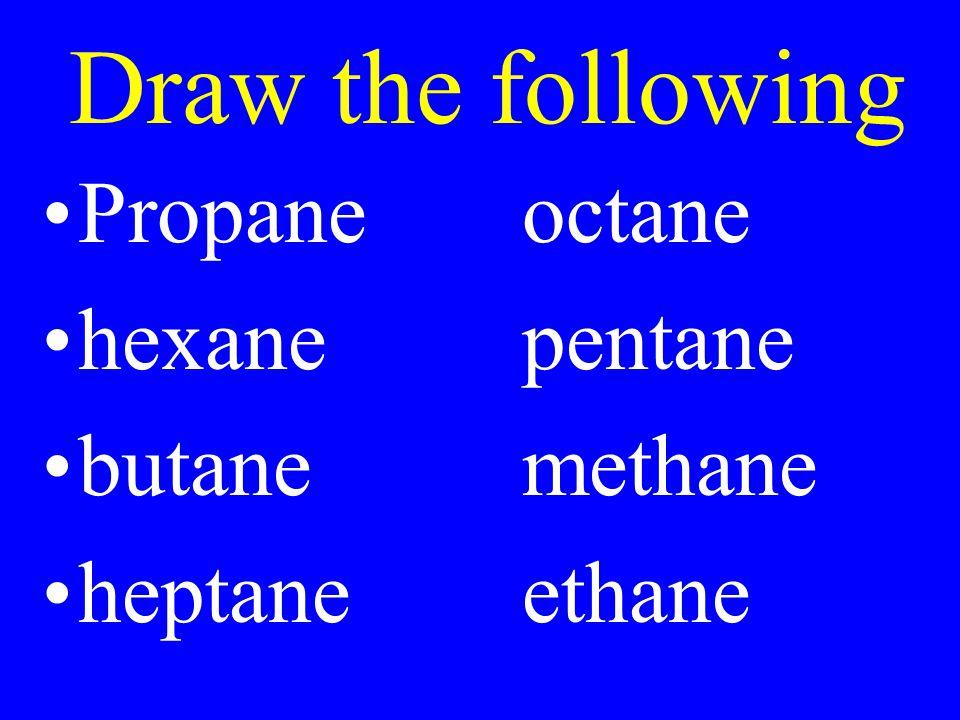 Draw the following Propaneoctane hexanepentane butanemethane heptaneethane