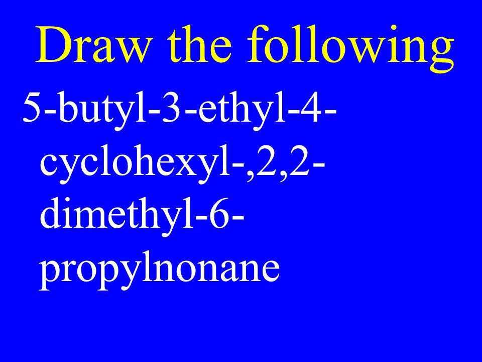 Draw the following 5-butyl-3-ethyl-4- cyclohexyl-,2,2- dimethyl-6- propylnonane