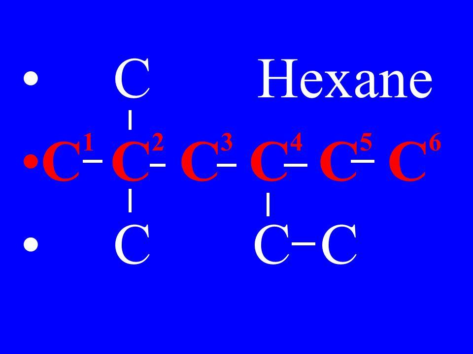CHexane C 1 C 2 C 3 C 4 C 5 C 6 C C C