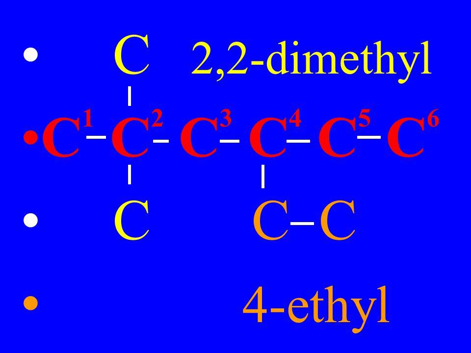 C 2,2-dimethyl C 1 C 2 C 3 C 4 C 5 C 6 C C C 4-ethyl
