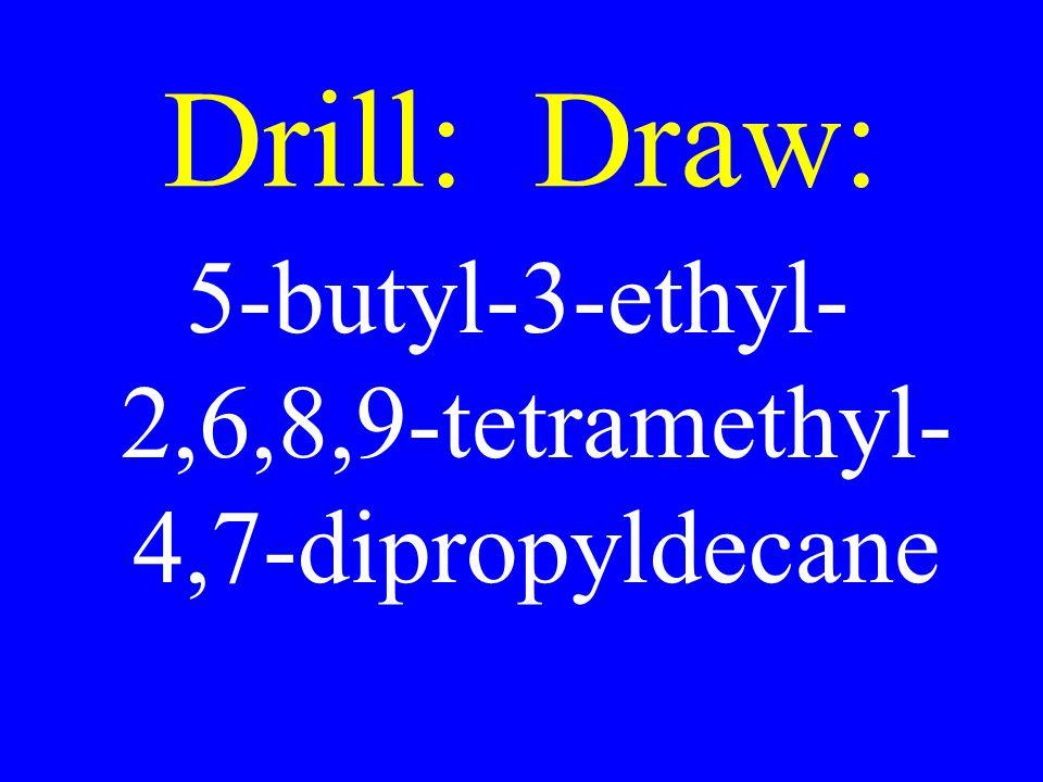Drill: Draw: 5-butyl-3-ethyl- 2,6,8,9-tetramethyl- 4,7-dipropyldecane