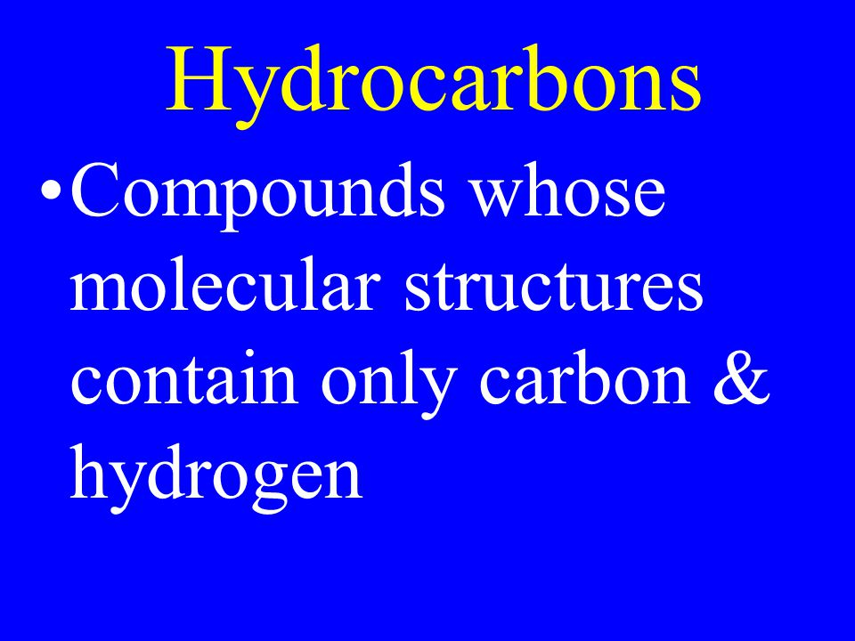 Compounds whose molecular structures contain only carbon & hydrogen