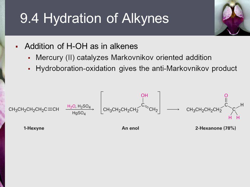  Addition of H-OH as in alkenes  Mercury (II) catalyzes Markovnikov oriented addition  Hydroboration-oxidation gives the anti-Markovnikov product 9