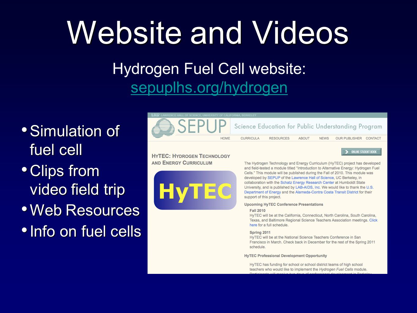 Hydrogen Fuel Cell website: sepuplhs.org/hydrogen Website and Videos Simulation of fuel cell Simulation of fuel cell Clips from video field trip Clips from video field trip Web Resources Web Resources Info on fuel cells Info on fuel cells