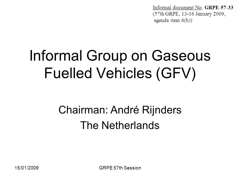 Informal document No. GRPE-57-X (57th GRPE, 13-16 January 2009, agenda item 6(b)) 15/01/2009GRPE 57th Session Informal Group on Gaseous Fuelled Vehicl