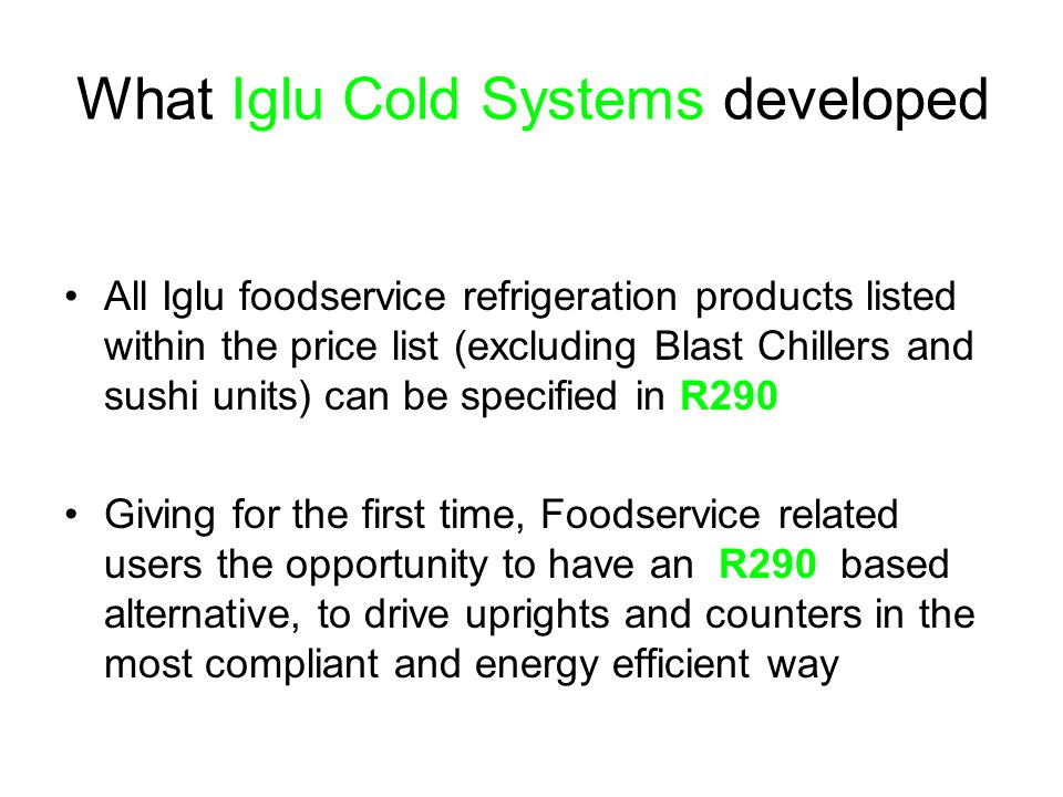 What Iglu Cold Systems developed All Iglu foodservice refrigeration products listed within the price list (excluding Blast Chillers and sushi units) c