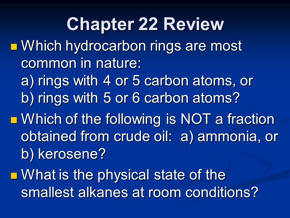 Chapter 22 Review Which hydrocarbon rings are most common in nature: a) rings with 4 or 5 carbon atoms, or b) rings with 5 or 6 carbon atoms? Which hy