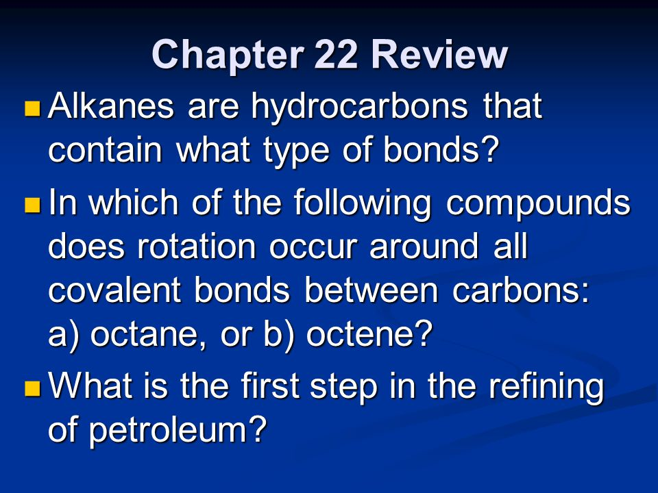 Chapter 22 Review Alkanes are hydrocarbons that contain what type of bonds? Alkanes are hydrocarbons that contain what type of bonds? In which of the